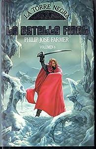 Batalla Final, La.La Torre Negra.Vol.6 par Philip José Farmer