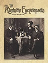 The Absinthe Encyclopedia 1st edition by Nathan-Maister, David (2009) Paperback