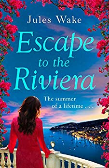Escape to the Riviera: The perfect summer romance! by [Wake, Jules]
