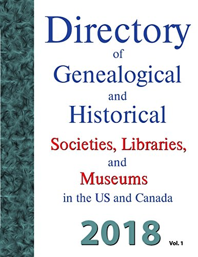 Directory of Genealogical and Historical Societies, Libraries and Museums in the Us and Canada, 2018: Volume 1