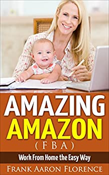 Amazing Amazon (FBA) - Work From Home the Easy Way (English Edition) von [Florence, Frank Aaron]
