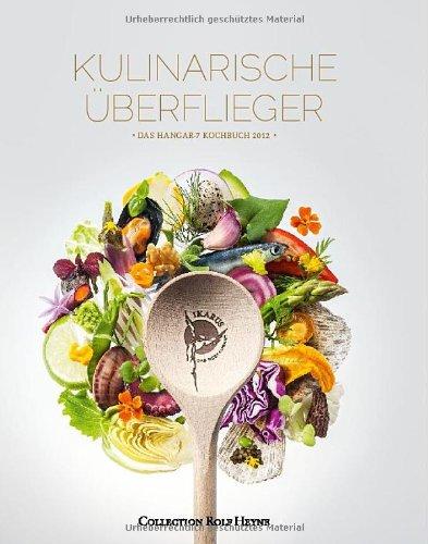 Kulinarische Überflieger 2012 - Das Hangar-7-Kochbuch