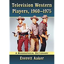 Television Western Players, 1960–1975: A Biographical Dictionary