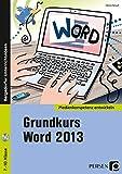 Grundkurs Word 2013: 7. bis 10. Klasse (Medienkompetenz entwickeln)