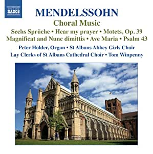 Mendelssohn: Choral Music (St Albans Abbey Girls Choir; Lay Clerks of St Albans Cathedral Choir; Peter Holder; Tom Winpenny) (Naxos: 8572836)