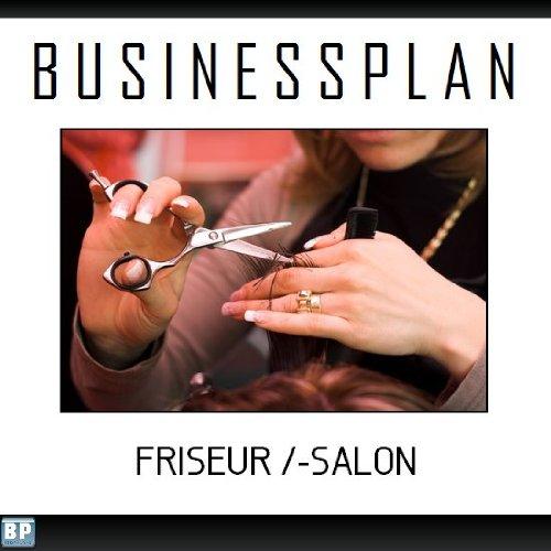 Businessplan Vorlage - Existenzgründung Friseur /-Salon Start-Up professionell und erfolgreich mit Checkliste, Muster inkl. Beispiel (Für Schneiden Haare Cd)
