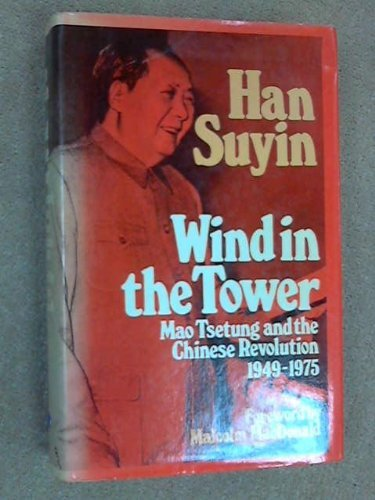 Wind in the Tower: Mao Tse-Tung and the Chinese Revolution, 1949-75 by Han Suyin (1976-11-04)
