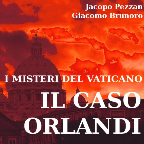 I misteri del vaticano: il caso orlandi [The Mysteries of the Vatican: The Orlandi Case]  Audiolibri