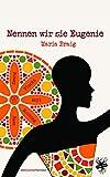 Buchinformationen und Rezensionen zu Nennen wir sie Eugenie von Maria Braig