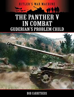 The Panther V In Combat - Guderian's Problem Child (Hitler's War Machine) by [Carruthers, Bob]