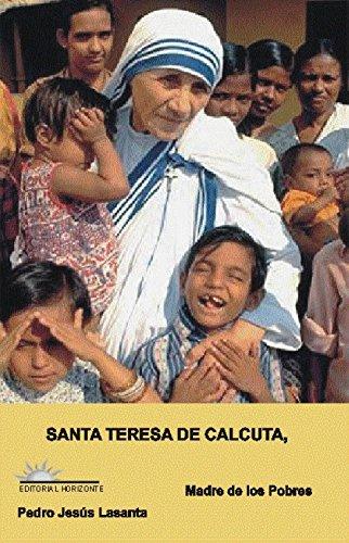 Santa Teresa de Calcuta: Madre de los Pobres por Pedro Jesús Lasanta Casero
