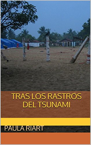 TRAS LOS RASTROS DEL TSUNAMI por PAULA RIART