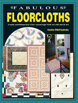 Fabulous Floorcloths: Create Contemporary Floor Coverings from an Old World Art by [Kuchinsky, Caroline O'Neill]