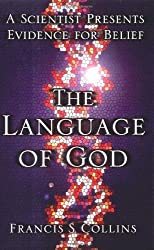 The Language of God: A Scientist Presents Evidence for Belief by Francis S. Collins (2006-07-11)