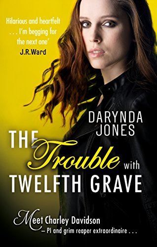 The Trouble With Twelfth Grave (Charley Davidson Book 12) by [Jones, Darynda]
