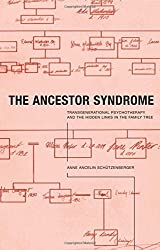 The Ancestor Syndrome: Transgenerational Psychotherapy and the Hidden Links in the Family Tree by Anne Ancelin Schutzenberger (1998-10-15)