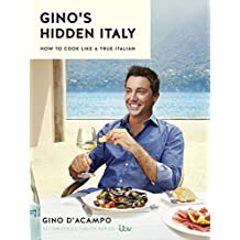 Gino's Hidden Italy: How to cook like a true Italian (English Edition)
