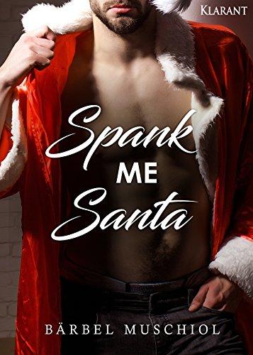 Freche Santa (Spank Me Santa. Weihnachtsroman)