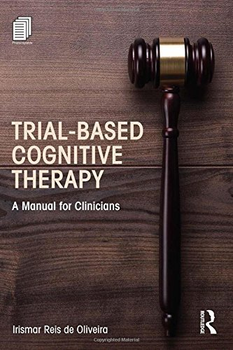 Trial-Based Cognitive Therapy: A Manual for Clinicians (Clinical Topics in Psychology and Psychiatry) by Irismar Reis de Oliveira (2014-10-20)