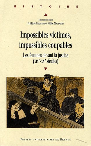 Impossibles victimes, impossibles coupables : Les femmes devant la justice (XIXe-XXe siècles)