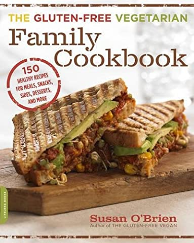 The Gluten-Free Vegetarian Family Cookbook: 150 Healthy Recipes for Meals,