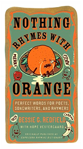 Nothing Rhymes with Orange: Perfect Words for Poets, Songwriters, and Rhymers por Bessie G Redfield
