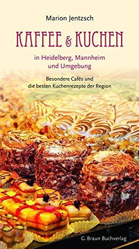 Kaffee und Kuchen in Heidelberg, Mannheim und Umgebung: Besondere Cafés und die besten Kuchenrezepte der Region thumbnail