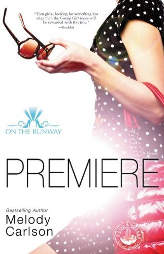 Premiere (On the Runway) by Melody Carlson (2014-12-02)