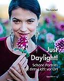 Just Daylight!: Schöne Porträts mit dem Licht vor Ort
