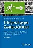 Erfolgreich gegen Zwangsstörungen: Metakognitives Training - Denkfallen erkennen und entschärfen (Psychotherapie: Manuale)