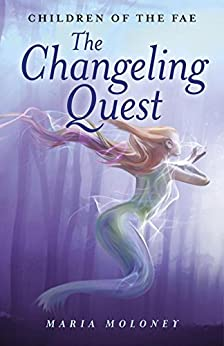 The Changeling Quest: Children of the Fae by [Moloney, Maria]