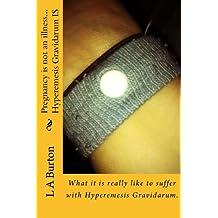 Pregnancy is not an illness...Hyperemesis Gravidarum IS