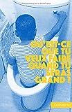 Telecharger Livres Qu est ce que tu veux faire quand tu seras grand (PDF,EPUB,MOBI) gratuits en Francaise