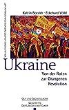 Ukraine: Von der Roten zur Orangenen Revolution (Ost- und Südosteuropa / Geschichte der Länder und Völker) -