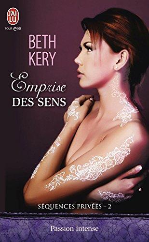 Séquences privées (Tome 2) - Emprise des sens par Beth Kery