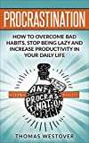 Procrastination: How to Overcome Bad Habits, Stop Being Lazy and Increase Productivity in Your Daily Life (English Edition)