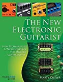 New Electronic Guitarist, the: New Technologies and Techniques for the Modern Guitar Player (Music Pro Guides)