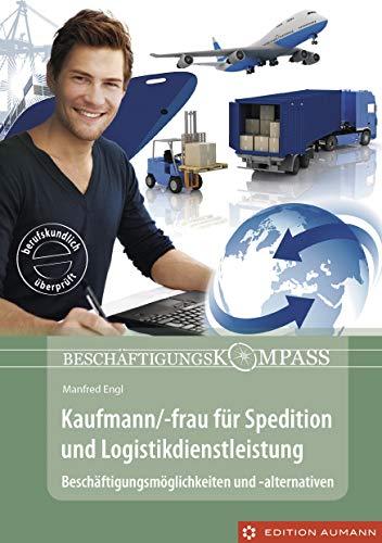 Kaufmann/-frau für Spedition und Logistikdienstleistung: Beschäftigungsmöglichkeiten und -alternativen (Beschäftigungskompass)