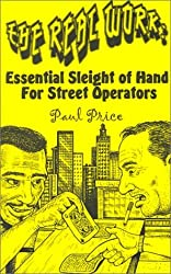 The Real Work: Essential Sleight of Hand for Street Operators by Paul Price (2001-06-06)