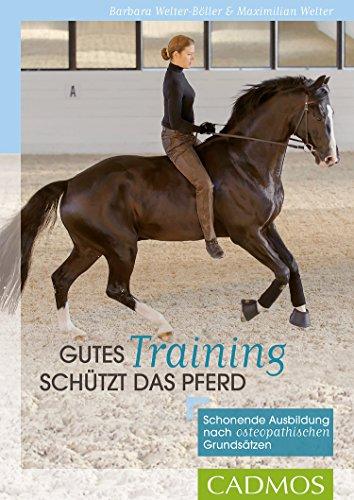 Gutes Training schützt das Pferd: Schonende Ausbildung nach osteopathischen Grundsätzen (Gesundheit und Haltung)