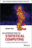 An Introduction to Statistical Computing: A Simulation–based Approach (Wiley Series in Computational Statistics)