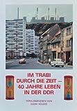 Im Trabi durch die Zeit - 40 Jahre Leben in der DDR