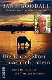 Die Erde gehört uns nicht allein: Meine Hoffnung für die Tiere und ihre Welt: Mit einem Vorwort von Hannes Jaenicke