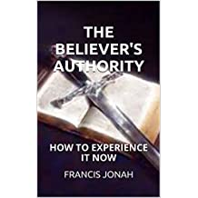 THE BELIEVER'S AUTHORITY(AUTHORITY OF THE BELIEVER,POWER AND AUTHORITY OF THE BELIEVER) (English Edition)
