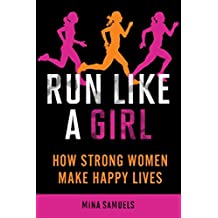 Run Like a Girl: How Strong Women Make Happy Lives (English Edition)