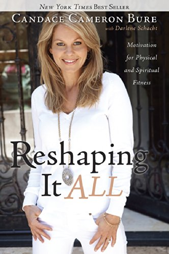 Reshaping It All: Motivation for Physical and Spiritual Fitness por Candace Cameron Bure