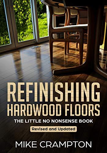 Refinishing Hardwood Floors: The Little No Nonsense Book (English Edition) por Mike Crampton