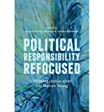 [ POLITICAL RESPONSIBILITY REFOCUSED: THINKING JUSTICE AFTER IRIS MARION YOUNG ] Political Responsibility Refocused: Thinking Justice After Iris Marion Young By Genevieve Fuji Johnson ( Author ) Sep-2013 [ Paperback ]