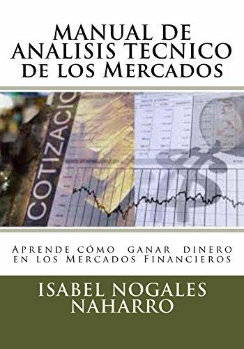 MANUAL DE ANALISIS TECNICO de los Mercados: Aprende cómo Ganar Dinero en los Mercados Financieros por Isabel Nogales Naharro