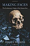 Making Faces: The Evolutionary Origins of the Human Face - Adam S (The Company of Biologists Ltd Cambridge UK) Wilkins